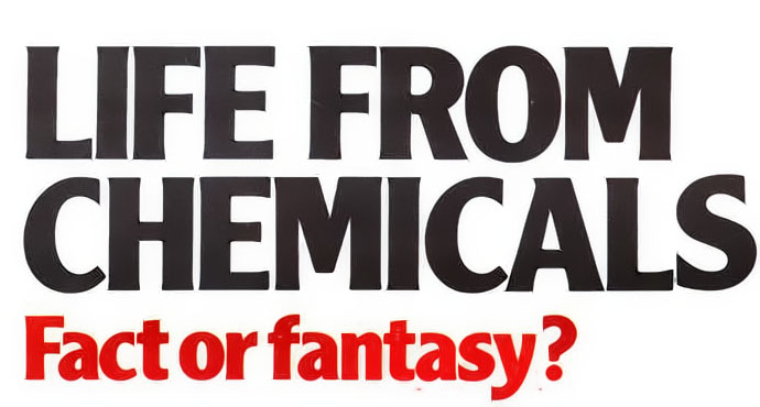 Life From Chemicals -- Fact of Fantasy